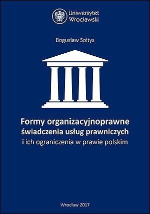 Formy organizacyjnoprawne świadczenia usług prawniczych i ich ograniczenia w prawie polskim