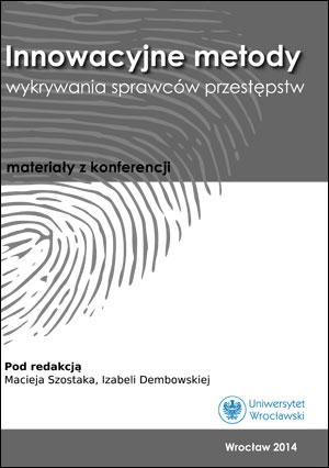 Innowacyjne metody wykrywania sprawców przestępstw. Materiały z konferencji