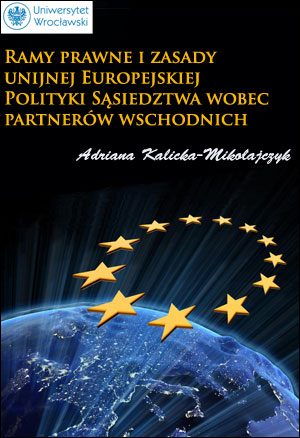 Ramy prawne i zasady unijnej Europejskiej Polityki Sąsiedztwa wobec partnerów wschodnich