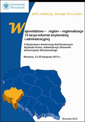 Wojew&oacute;dztwo &ndash; region &ndash; regionalizacja.<br /> 15 lat po reformie terytorialnej i administracyjnej