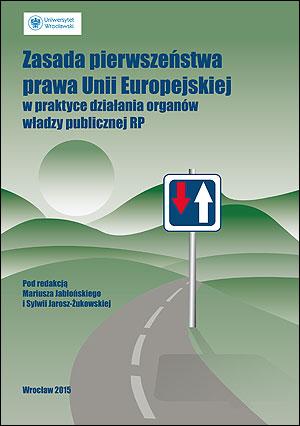 Zasada pierwszeństwa prawa Unii Europejskiej w praktyce działania organów władzy publicznej RP