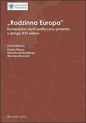 """""""Rodzinna Europa"""". Europejska myśl polityczno-prawna u progu XXI wieku"""