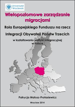 Wielopoziomowe zarządzanie migracjami. Rola Europejskiego Funduszu na rzecz Integracji Obywateli Państw Trzecich w kształtowaniu polityki integracyjnej w Polsce